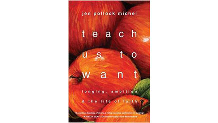 Teach Us To Want: Longing, Ambition & the Life of Faith (book)