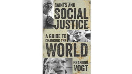 Saints and Social Justice: A Guide to Changing the World, Brandon Vogt (book)